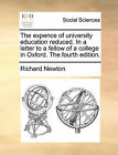The Expence of University Education Reduced. in a Letter to a Fellow of a College in Oxford. the Fourth Edition. by Richard Newton (Paperback / softback, 2010)