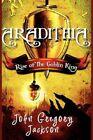 Aradithia Rise of The Goblin King by John Gregory Jackson 9781440115905