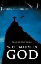 Why I Believe in God : Atheism: a Self-Delusion by JoãO De Deus Brasil (2012,...