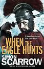 When the Eagle Hunts (Eagles of the Empire 3) by Simon Scarrow (Paperback, 2008)