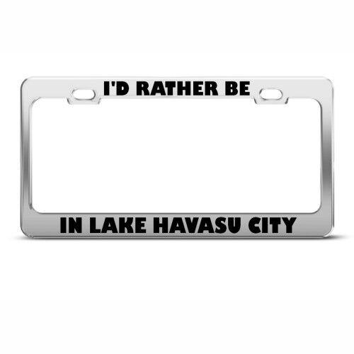 I/'D RATHER BE IN LAKE HAVASU CITY License Plate Frame