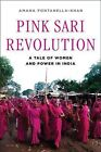 Pink Sari Revolution: A Tale of Women and Power in India by Amana Fontanella-Khan (Hardback, 2013)