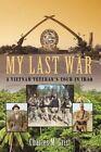 My Last War a Vietnam Veteran's Tour in Iraq by Charles M Grist 9781440152702