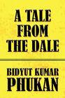 A Tale from the Dale by Bidyut Kumar Phukan (Paperback / softback, 2009)