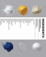 NEW - Ingredients: A Visual Exploration of 75 Additives & 25 Food Products