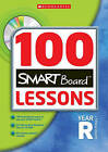 100 Smartboard Lessons for Year Reception by Jenny Mitchell, Ann Montague-Smith, Liz Cambray, Susanna Shukla (Mixed media product, 2007)