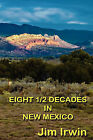 Eight 1/2 Decades in New Mexico by Jim Irwin (Paperback / softback, 2010)