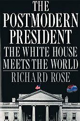The Postmodern President  The White House Meets the World