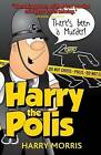 There's Been a Murder: A Hilarious New Collection from Harry the Polis by Harry J. Morris (Paperback, 2010)