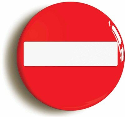 NO ENTRY ROAD SIGN FUNNY BADGE BUTTON PIN (Size is 1inch/25mm diameter) |  eBay