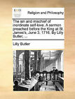 The Sin and Mischief of Inordinate Self-Love. a Sermon Preached Before the King at St. James's, June 3. 1716. by Lilly Butler, ... by Lilly Butler (Paperback / softback, 2010)