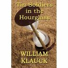 Tin Soldiers in The Hourglass 9781451202540 by William Klauck Paperback