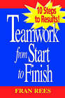 Teamwork from Start to Finish: 10 Steps to Results! by Fran Rees (Paperback, 1997)