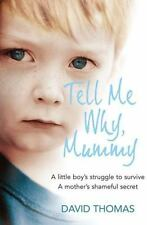 Tell Me Why, Mummy: A Little Boy's Struggle to Survive. A Mother's Shameful Se..