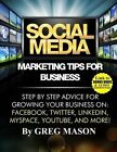 Social Media Marketing Tips for Business: Step by Step Advice for Growing Your Business On: Facebook, Twitter, Linkedin, Myspace, Youtube, and More! by Greg Mason (Paperback / softback, 2014)