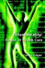 Virtual Reality Future of Health Care 9780595296446 by Lynne Edgar Paperback
