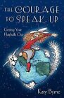 The Courage to Speak Up: Getting Your Hairballs Out by Katy Byrne (Paperback / softback, 2012)