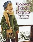 Colored Pencil Portraits: Step by Step by Ann Kullberg (Paperback, 2005)
