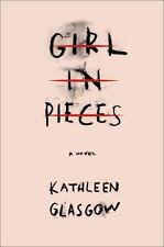 Girl in Pieces by Kathleen Glasgow (2016, Hardcover)
