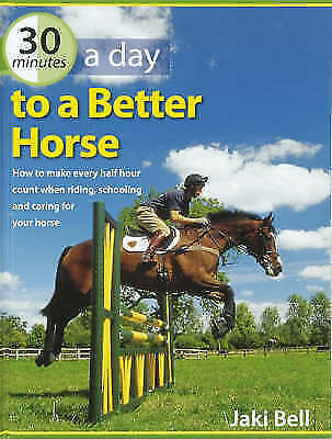 """1 of 1 - """"AS NEW"""" 30 Minutes a Day to a Better Horse: How to Make Every Half Hour Count W"""