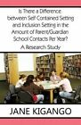 Is There a Difference Between Self Contained Setting and Inclusion Setting in the Amount of Parent/Guardian School Contacts Per Year?: A Research Stud by Jane Kigango (Paperback / softback, 2013)