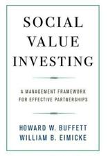 Social Value Investing : A Management Framework for Effective Partnerships by Howard W. Buffett and William B. Eimicke (2018, Hardcover)