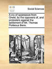 A Cry of Oppression from Orwel, by the Opposers Of, and Protesters Against the Settlement of Mr. Thomas Porteous There. by Multiple Contributors (Paperback / softback, 2010)