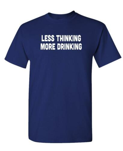 Unisex Cotton T-Shirt Tee Shirt LESS THINKING MORE DRINKING
