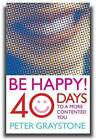 Be Happy!: 40 Days to a More Contented You by Peter Graystone (Paperback, 2009)