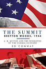 The Summit: Bretton Woods, 1944: J. M. Keynes and the Reshaping of the Global Economy by Ed Conway (Hardback, 2015)