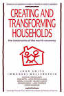 Creating and Transforming Households: The Constraints of the World-Economy by Immanuel Wallerstein, Joan Smith (Hardback, 1992)