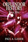 Orflendor History Final Epic by Paul A. Gamer 9781456093938