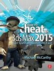 How to Cheat in 3ds Max 20XX: Get Spectacular Results Fast by Michael McCarthy (Paperback, 2014)
