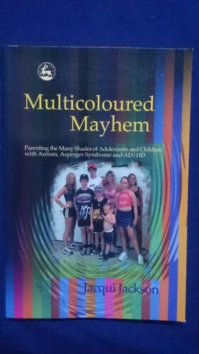 1 of 1 - Multicoloured Mayhem - Jacqui Jackson - Parenting Children Asperger Autism ADHD