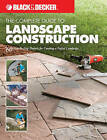 The Complete Guide to Landscape Construction: 60 Step-by-step Projects for Creating a Perfect Landscape by Editors of Creative Publishing (Paperback, 2006)