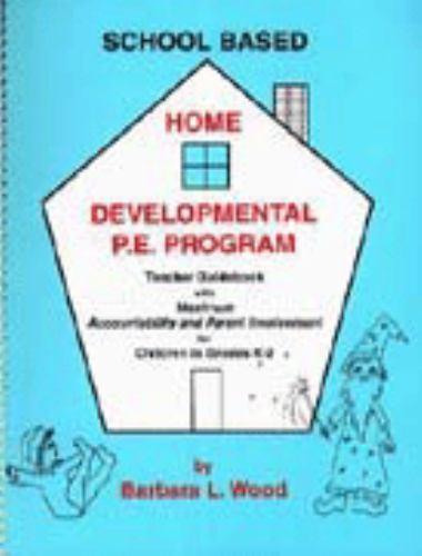 School Based Home Developmental P. E. Program: Teacher Guidebook With Maximum Ac