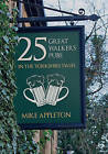 25 Great Walkers' Pubs in the Yorkshire Dales by Mike Appleton (Paperback, 2016)