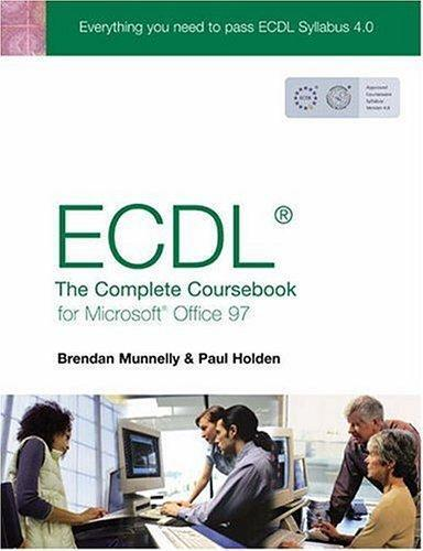 ICDL 4: The Complete Coursebook for Windows 95/97, Holden, Paul & Munnelly, Bren