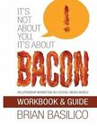 It's Not about You, It's about Bacon - Workbook & Guide by Brian Basilico (Paperback / softback, 2013)