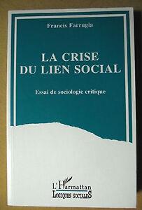 FRANCIS FARRUGIA LA CRISE DU LIEN SOCIAL ESSAI DE SOCIOLOGIE CRITIQUE 1993 - France - Reliure: Couverture souple Date de publication: 1993 - France
