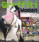Graffiti Woman!: Graffiti and Street Art from Five Continents by Nicholas Ganz (Hardback, 2006)