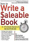How to Write a Saleable Book: In 10-Minute Bursts of Madness by Nicholas Boothman (Paperback / softback, 2016)