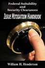 Federal Suitability and Security Clearances: Issue Mitigation Handbook by William H Henderson (Paperback / softback, 2011)