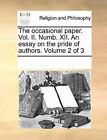 The Occasional Paper. Vol. II. Numb. XII. an Essay on the Pride of Authors. Volume 2 of 3 by Multiple Contributors (Paperback / softback, 2010)