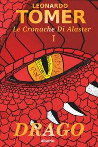 Drago. Le cronache di Alaster. Vol. 1 - Tomer Leonardo