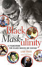 Black Mask-Ulinity: A Framework for Black Masculine Caring by Peter Lang Publishing Inc (Paperback, 2016)