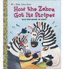 How the Zebra Got it's Stripes by Ron Fontes, Peter Grosshauser, Justine Fontes (Hardback, 2003)