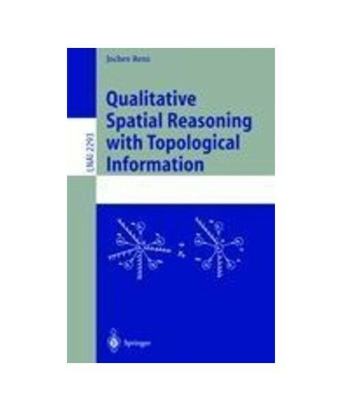 """Jochen Renz """"Qualitative Spatial Reasoning with Topological Information"""""""