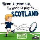 When I Grow Up, I'm Going to Play for Scotland (Rugby) by Gemma Cary (Hardback, 2015)