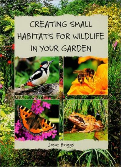 Creating Small Habitats for Wildlife in Your Garden By Josie Briggs